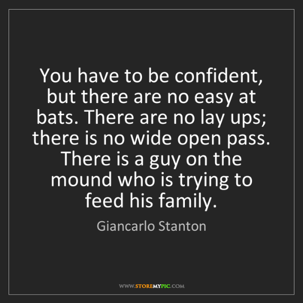 Giancarlo Stanton: You have to be confident, but there are no easy at bats....