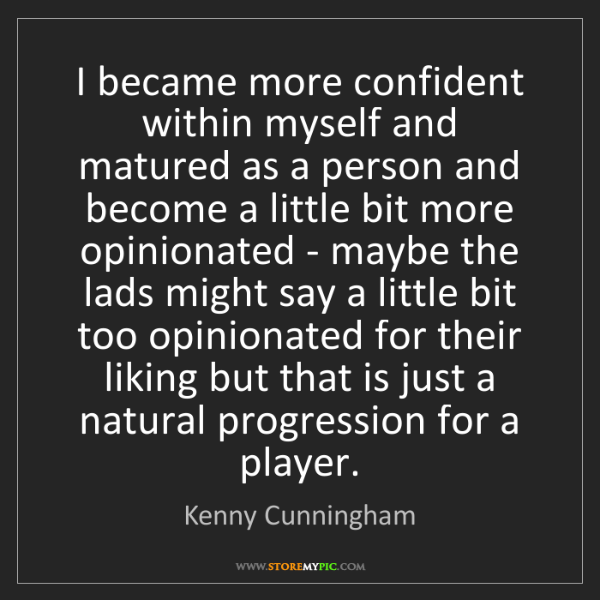 Kenny Cunningham: I became more confident within myself and matured as...