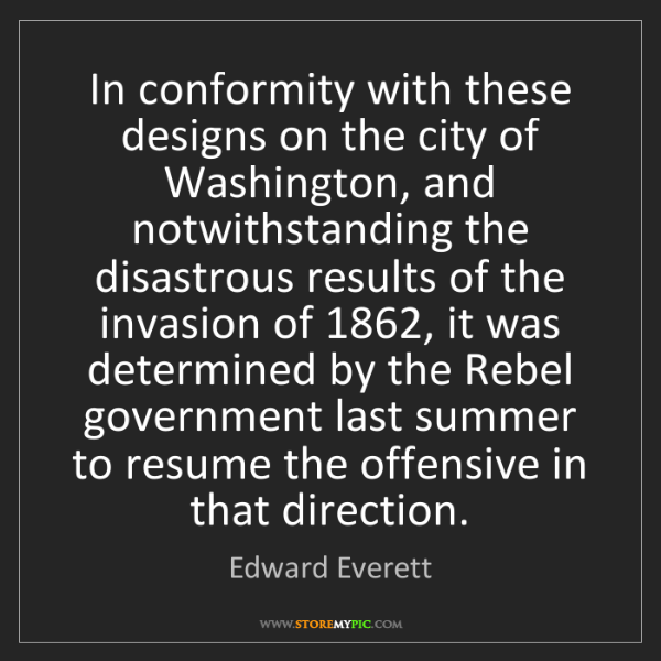 Edward Everett: In conformity with these designs on the city of Washington,...