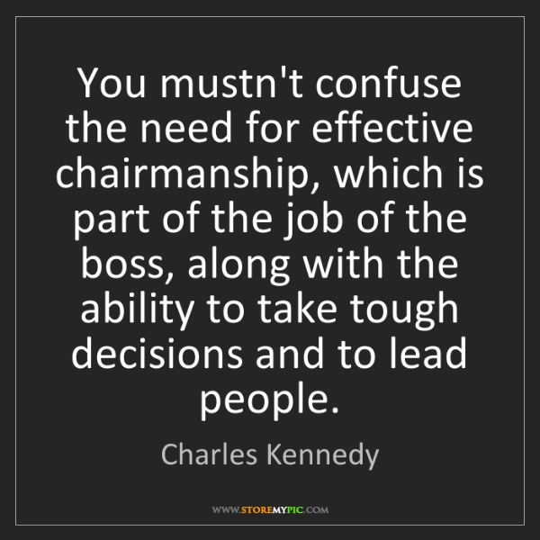 Charles Kennedy: You mustn't confuse the need for effective chairmanship,...