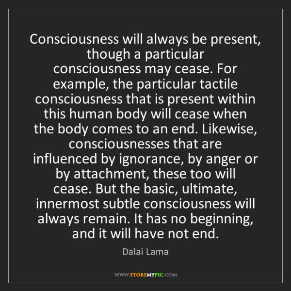 Dalai Lama: Consciousness will always be present, though a particular...