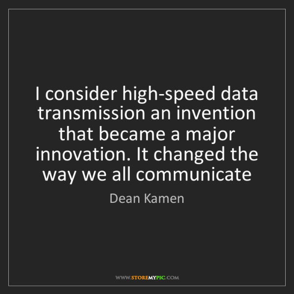 Dean Kamen: I consider high-speed data transmission an invention...