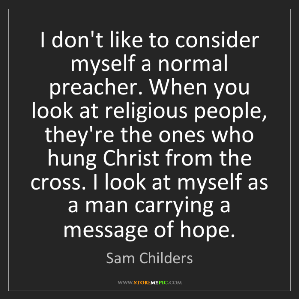 Sam Childers: I don't like to consider myself a normal preacher. When...