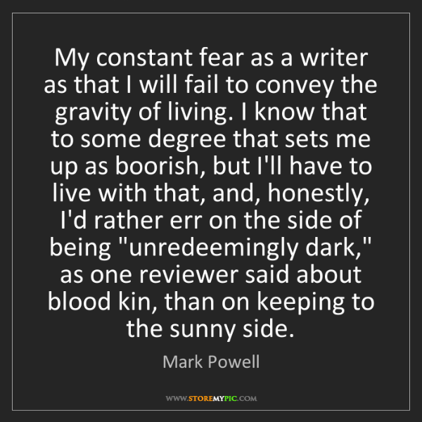 Mark Powell: My constant fear as a writer as that I will fail to convey...