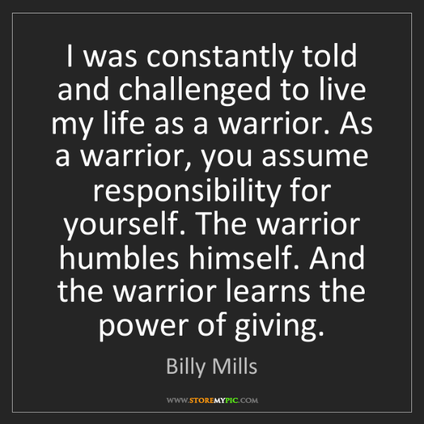 Billy Mills: I was constantly told and challenged to live my life...