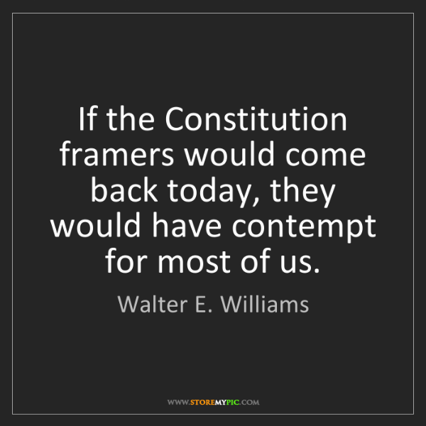 Walter E. Williams: If the Constitution framers would come back today, they...