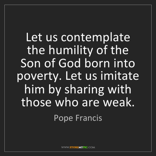 Pope Francis: Let us contemplate the humility of the Son of God born...