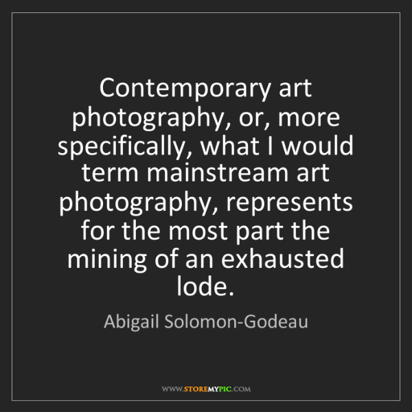 Abigail Solomon-Godeau: Contemporary art photography, or, more specifically,...