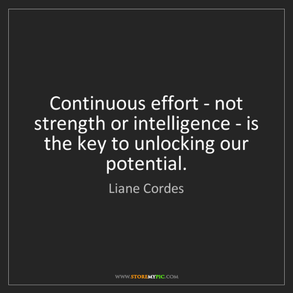 Liane Cordes: Continuous effort - not strength or intelligence - is...