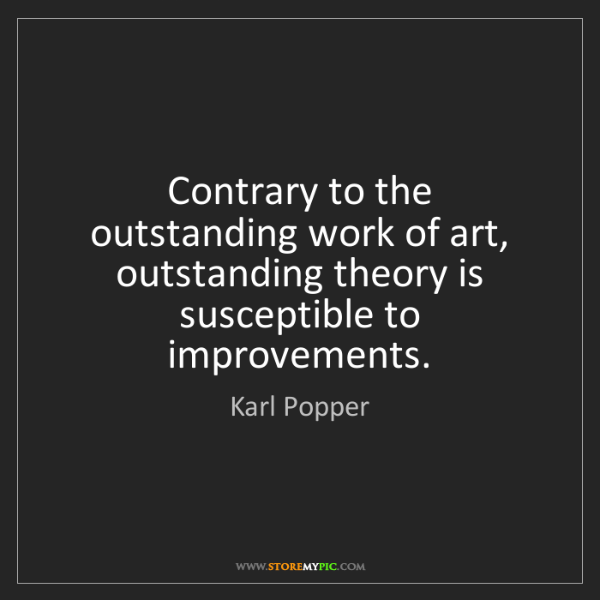 Karl Popper: Contrary to the outstanding work of art, outstanding...