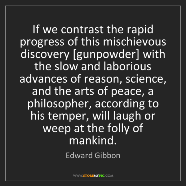 Edward Gibbon: If we contrast the rapid progress of this mischievous...