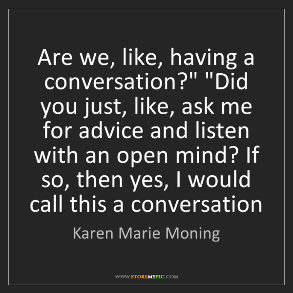 "Karen Marie Moning: Are we, like, having a conversation?"" ""Did you just,..."