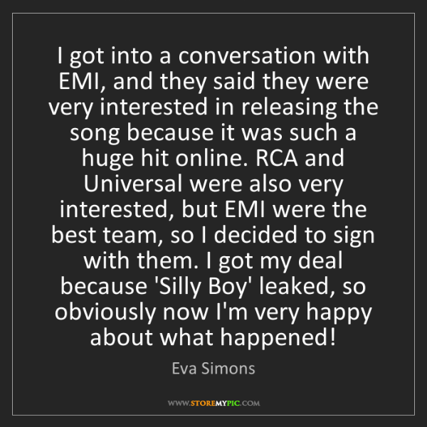 Eva Simons: I got into a conversation with EMI, and they said they...