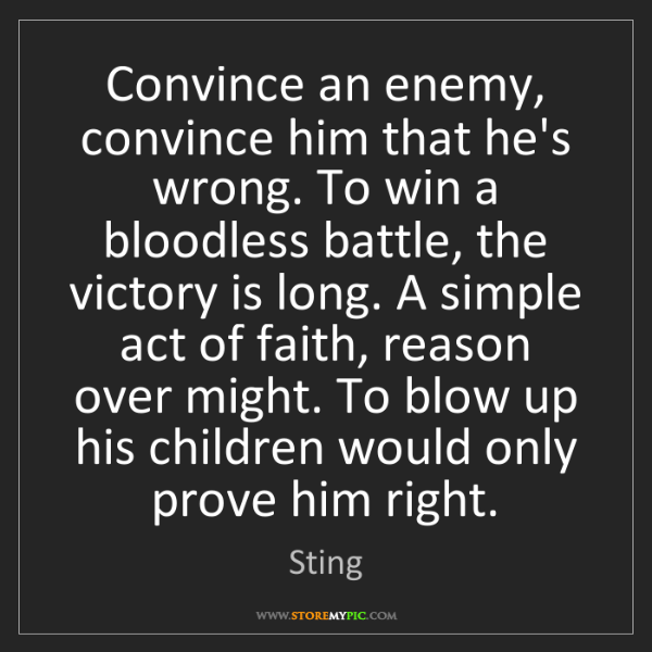Sting: Convince an enemy, convince him that he's wrong. To win...