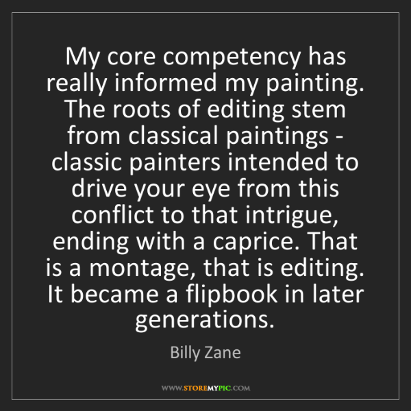 Billy Zane: My core competency has really informed my painting. The...