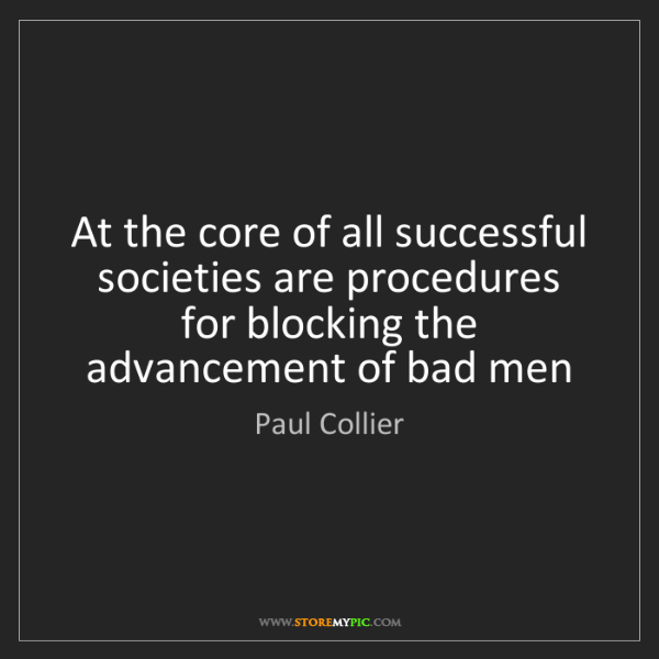 Paul Collier: At the core of all successful societies are procedures...