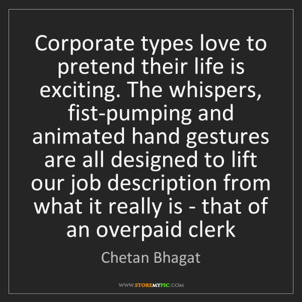 Chetan Bhagat: Corporate types love to pretend their life is exciting....