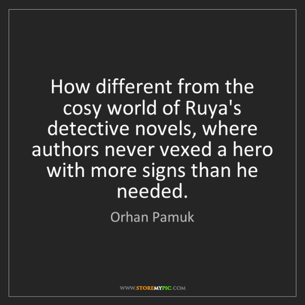 Orhan Pamuk: How different from the cosy world of Ruya's detective...