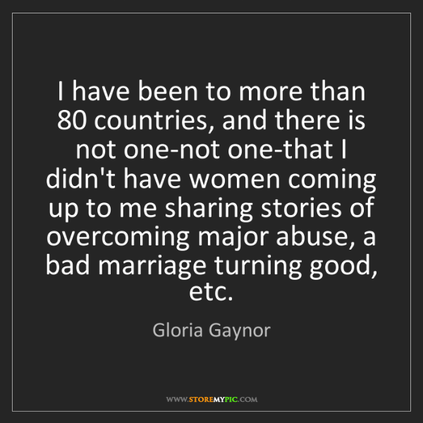 Gloria Gaynor: I have been to more than 80 countries, and there is not...