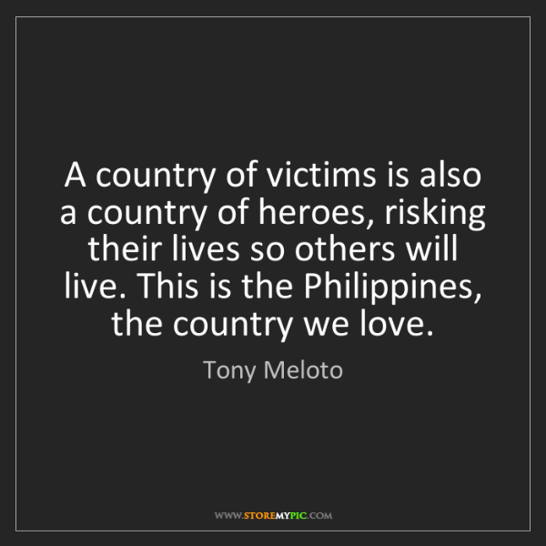 Tony Meloto: A country of victims is also a country of heroes, risking...