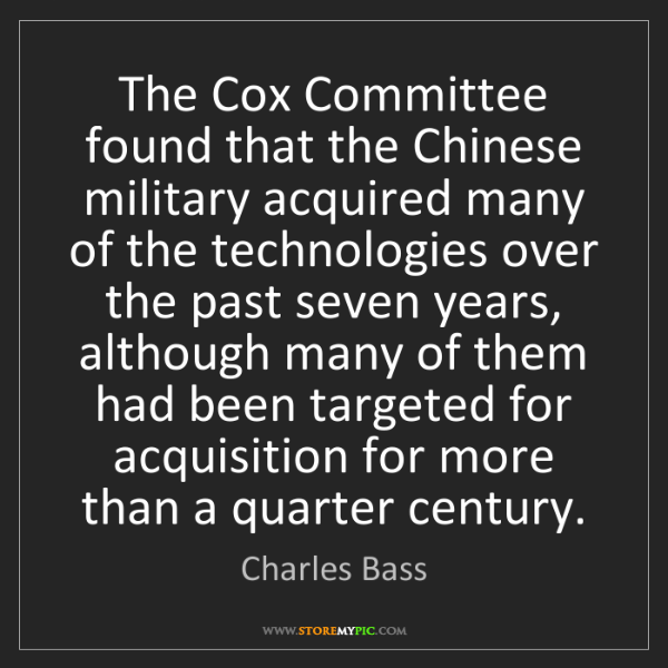 Charles Bass: The Cox Committee found that the Chinese military acquired...