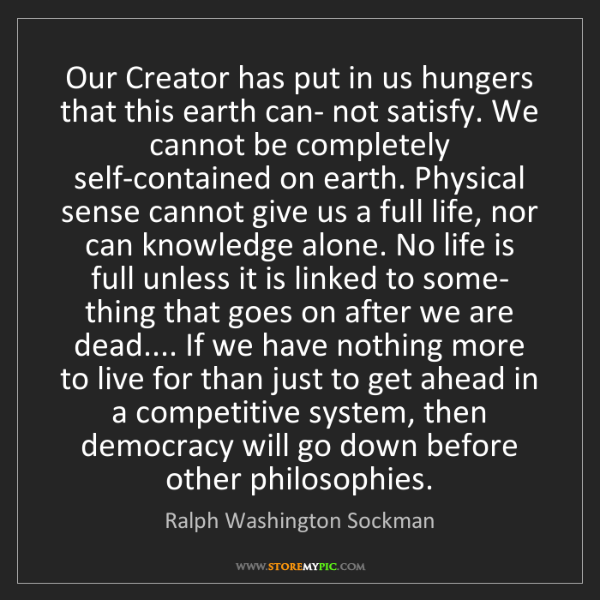Ralph Washington Sockman: Our Creator has put in us hungers that this earth can-...