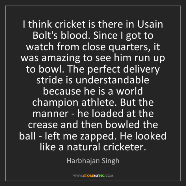 Harbhajan Singh: I think cricket is there in Usain Bolt's blood. Since...