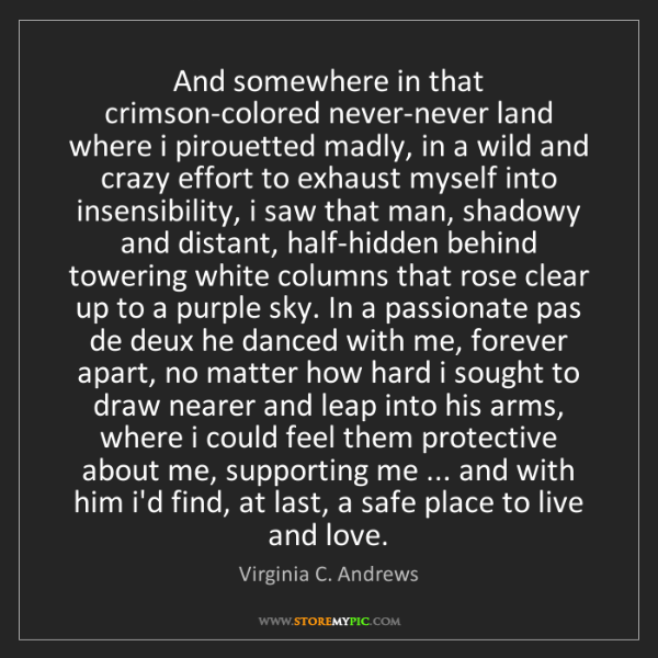 Virginia C. Andrews: And somewhere in that crimson-colored never-never land...