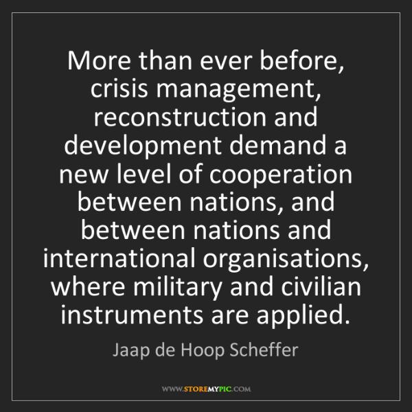 Jaap de Hoop Scheffer: More than ever before, crisis management, reconstruction...