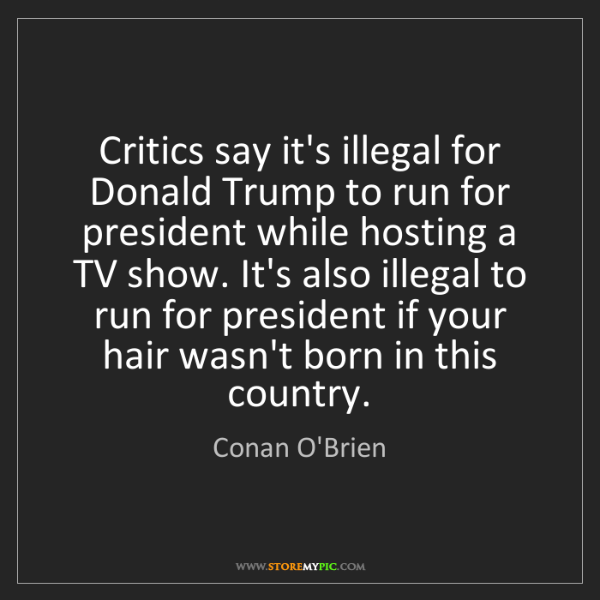 Conan O'Brien: Critics say it's illegal for Donald Trump to run for...