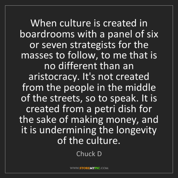 Chuck D: When culture is created in boardrooms with a panel of...