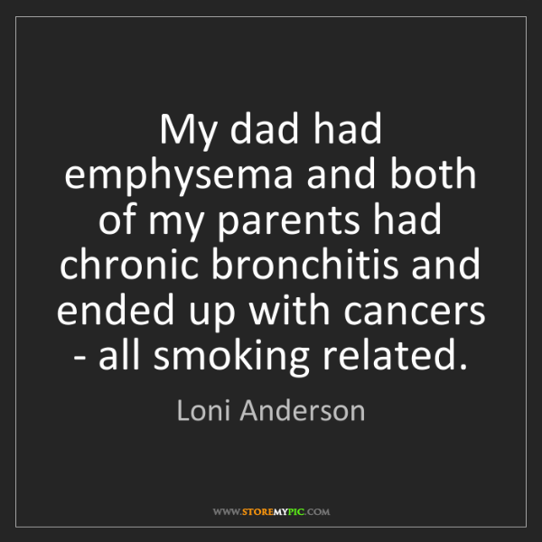 Loni Anderson: My dad had emphysema and both of my parents had chronic...