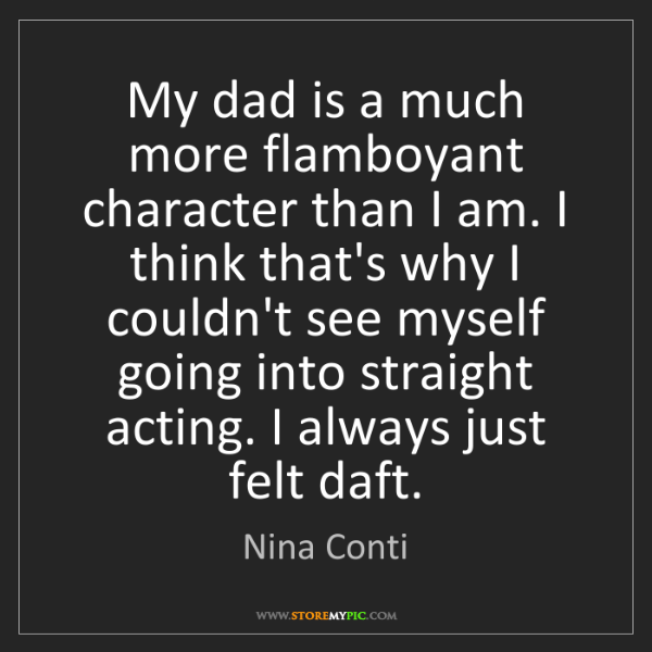 Nina Conti: My dad is a much more flamboyant character than I am....