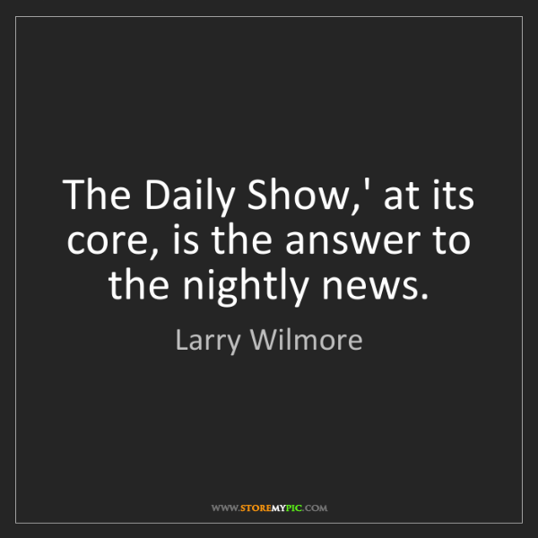 Larry Wilmore: The Daily Show,' at its core, is the answer to the nightly...