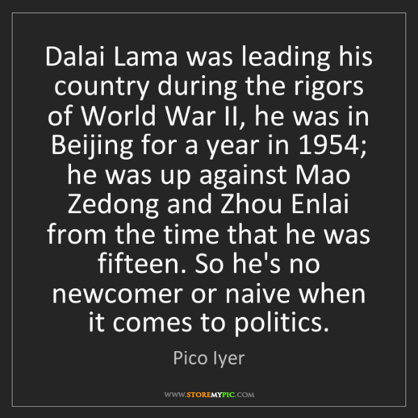 Pico Iyer: Dalai Lama was leading his country during the rigors...