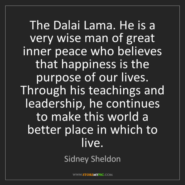 Sidney Sheldon: The Dalai Lama. He is a very wise man of great inner...