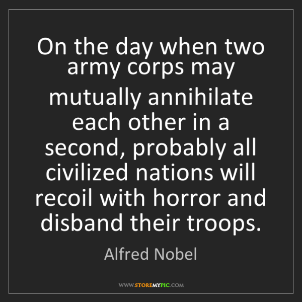 Alfred Nobel: On the day when two army corps may mutually annihilate...