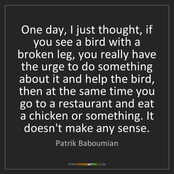 Patrik Baboumian: One day, I just thought, if you see a bird with a broken...