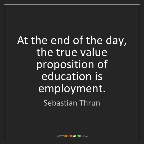 Sebastian Thrun: At the end of the day, the true value proposition of...