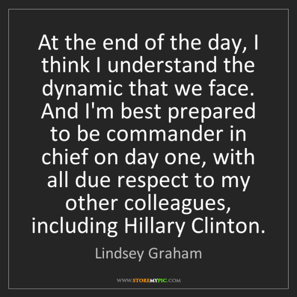 Lindsey Graham: At the end of the day, I think I understand the dynamic...