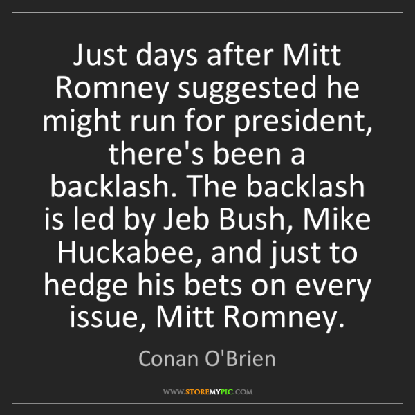 Conan O'Brien: Just days after Mitt Romney suggested he might run for...