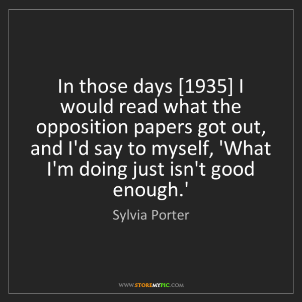 Sylvia Porter: In those days [1935] I would read what the opposition...
