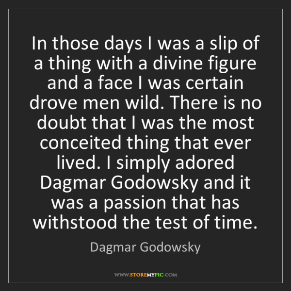 Dagmar Godowsky: In those days I was a slip of a thing with a divine figure...