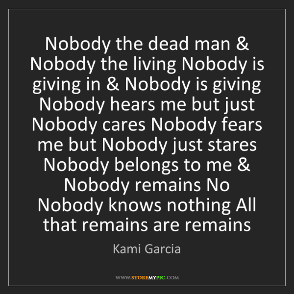 Kami Garcia: Nobody the dead man & Nobody the living Nobody is giving...