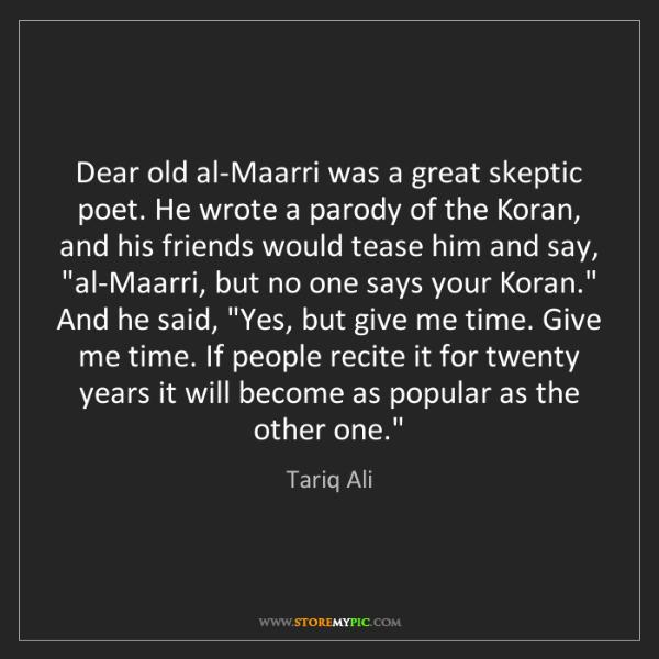 Tariq Ali: Dear old al-Maarri was a great skeptic poet. He wrote...