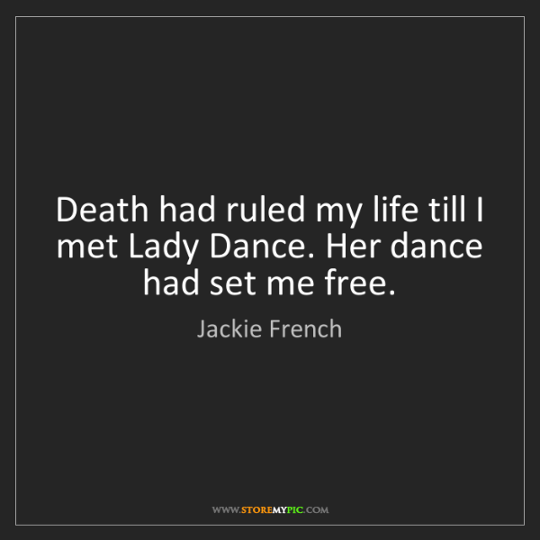 Jackie French: Death had ruled my life till I met Lady Dance. Her dance...