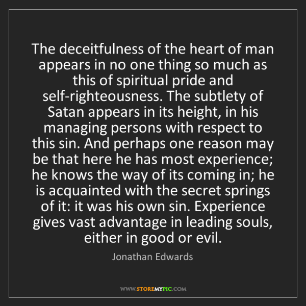 Jonathan Edwards: The deceitfulness of the heart of man appears in no one...