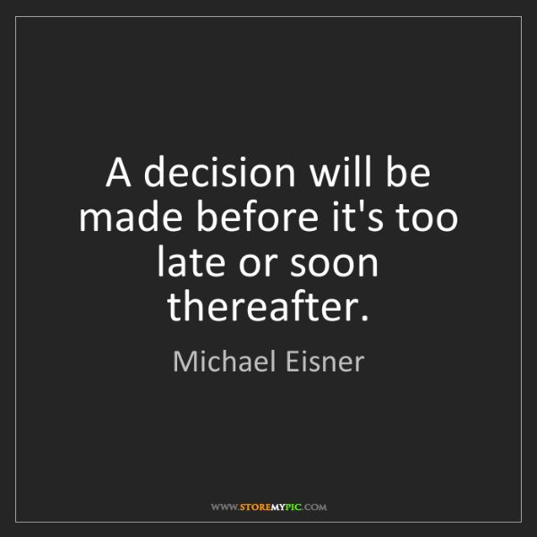 Michael Eisner: A decision will be made before it's too late or soon...