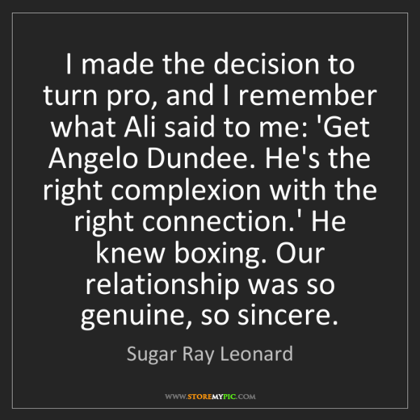 Sugar Ray Leonard: I made the decision to turn pro, and I remember what...