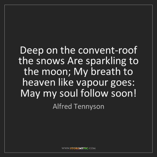 Alfred Tennyson: Deep on the convent-roof the snows Are sparkling to the...